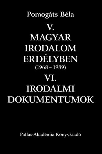 V. Magyar irodalom Erdélyben (1968-1989) VI. Irodalmi dokumentumok