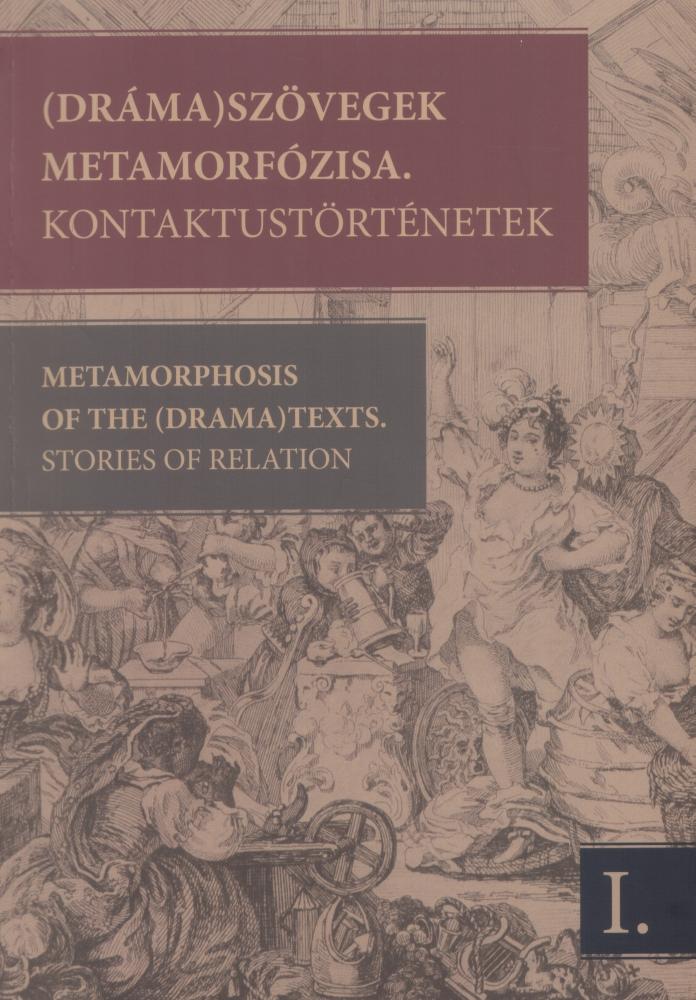 (Dráma) Szövegek Metamorfózisa. Kontaktustörténetek A 2009. június 4–7-i kolozsvári konferencia szerkesztett szövegei.I.