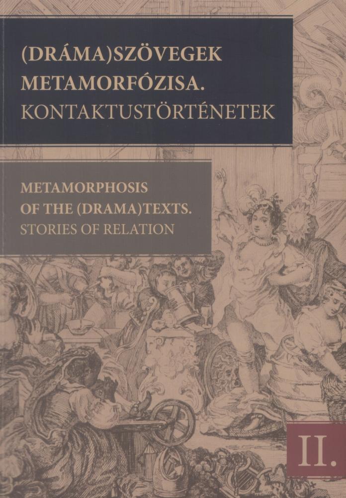 (Dráma) Szövegek Metamorfózisa. Kontaktustörténetek A 2009. június 4–7-i kolozsvári konferencia szerkesztett szövegei- II.Kötet