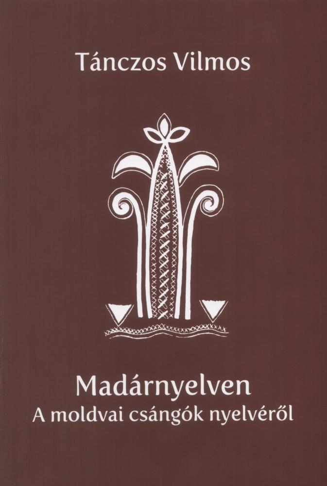 Madárnyelven- A moldvai csángók nyelvéről