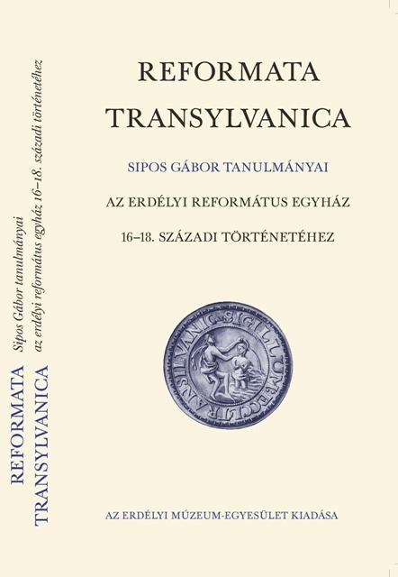 Reformata Transylvanica: Tanulmányok az erdélyi református egyház 16-18. századi történetéhez