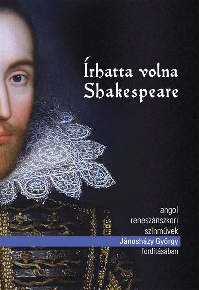 Írhatta volna Shakespeare. Angol reneszánszkori drámák